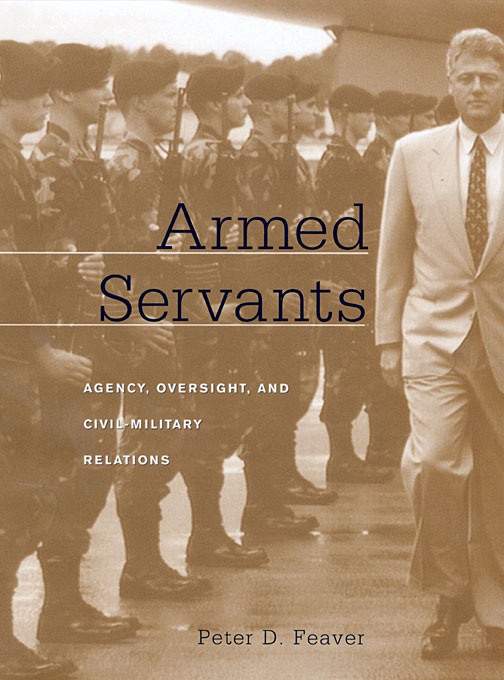 Cover: Armed Servants: Agency, Oversight, and Civil-Military Relations, from Harvard University Press