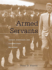 Cover: Armed Servants: Agency, Oversight, and Civil-Military Relations