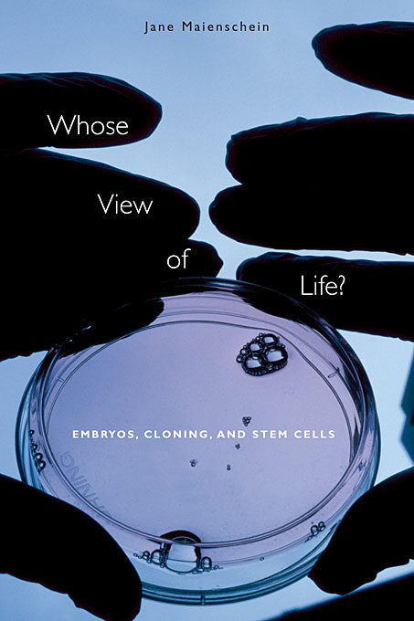 Cover: Whose View of Life?: Embryos, Cloning, and Stem Cells, from Harvard University Press