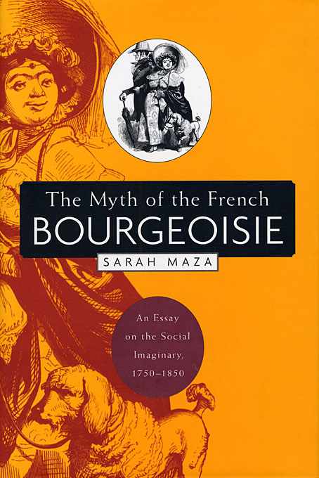 Cover: The Myth of the French Bourgeoisie: An Essay on the Social Imaginary, 1750-1850, from Harvard University Press