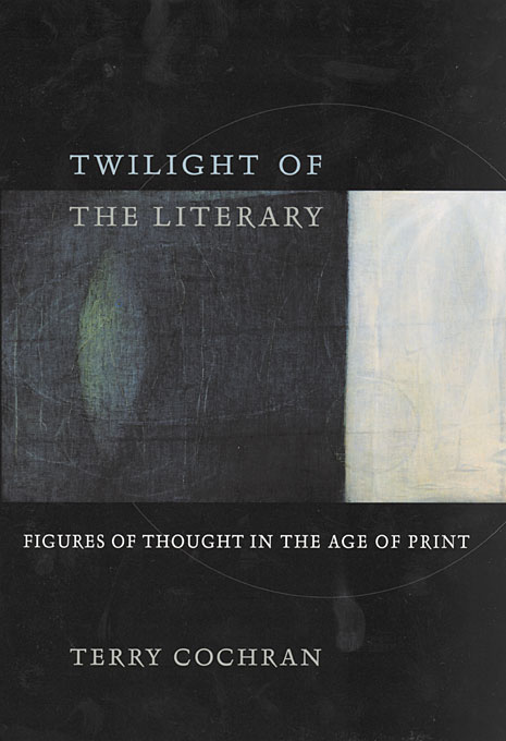 Cover: Twilight of the Literary: Figures of Thought in the Age of Print, from Harvard University Press