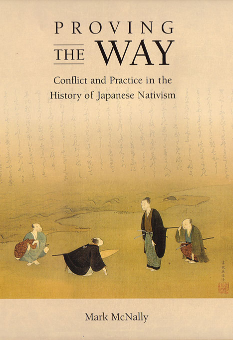 Cover: Proving the Way: Conflict and Practice in the History of Japanese Nativism, from Harvard University Press