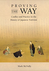 Cover: Proving the Way: Conflict and Practice in the History of Japanese Nativism