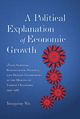 Cover: A Political Explanation of Economic Growth: State Survival, Bureaucratic Politics, and Private Enterprises in the Making of Taiwan's Economy, 1950-1985