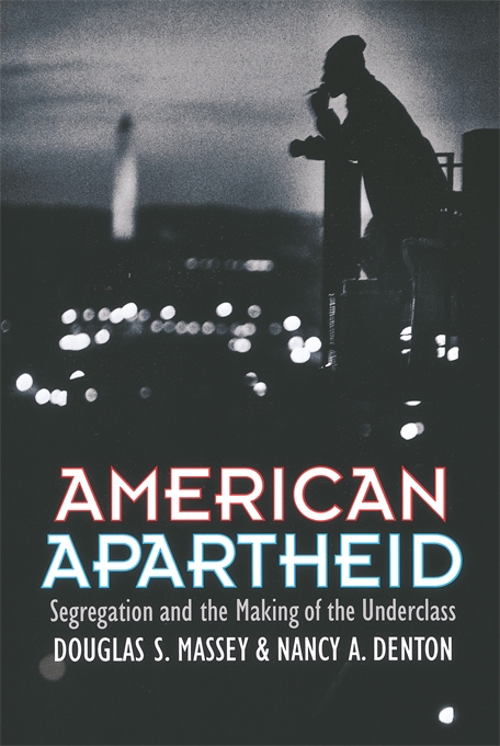 Cover: American Apartheid: Segregation and the Making of the Underclass, from Harvard University Press