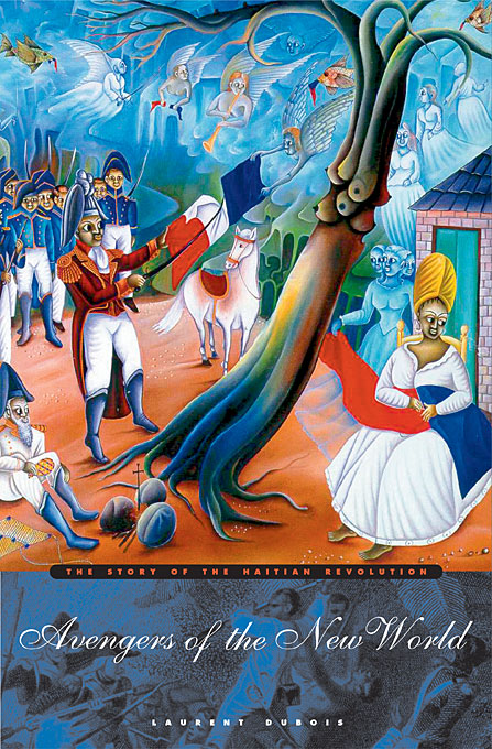 Cover: Avengers of the New World: The Story of the Haitian Revolution, from Harvard University Press