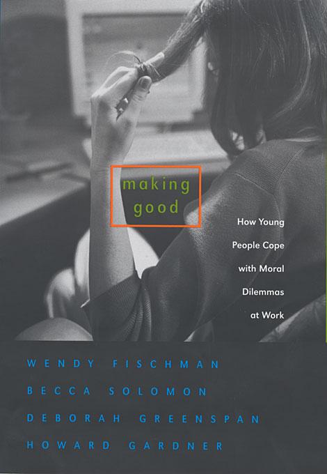 Cover: Making Good: How Young People Cope with Moral Dilemmas at Work, from Harvard University Press