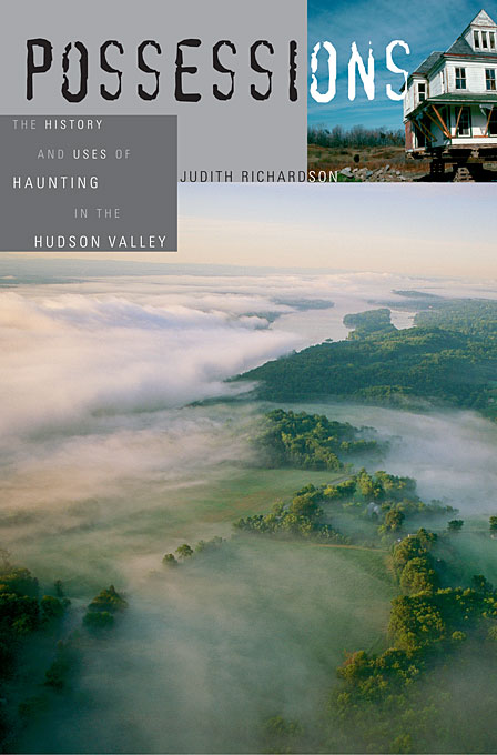Cover: Possessions: The History and Uses of Haunting in the Hudson Valley, from Harvard University Press