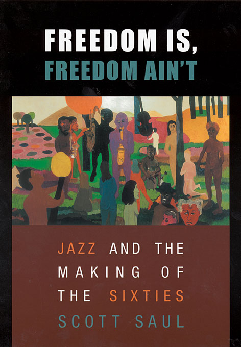 Cover: Freedom Is, Freedom Ain't: Jazz and the Making of the Sixties, from Harvard University Press