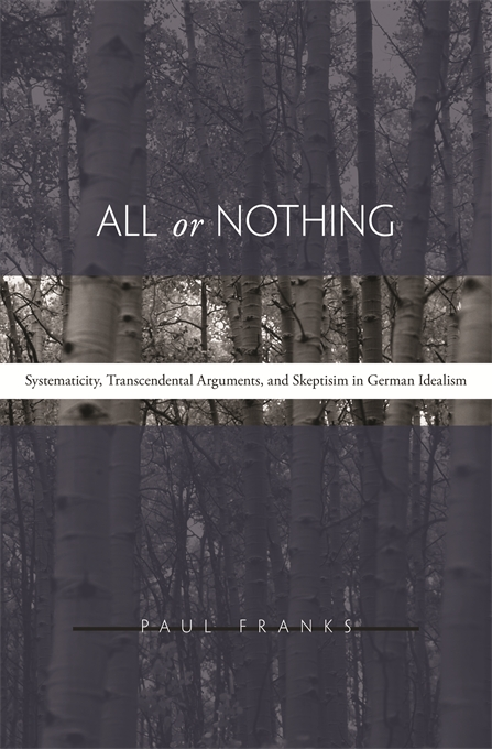 Cover: All or Nothing: Systematicity, Transcendental Arguments, and Skepticism in German Idealism, from Harvard University Press