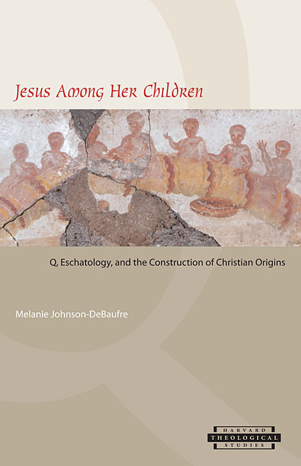 Cover: Jesus among Her Children: Q, Eschatology, and the Construction of Christian Origins, from Harvard University Press