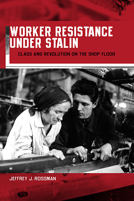Cover: Worker Resistance under Stalin: Class and Revolution on the Shop Floor, from Harvard University Press