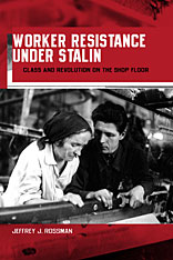 Cover: Worker Resistance under Stalin: Class and Revolution on the Shop Floor