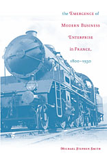 Cover: The Emergence of Modern Business Enterprise in France, 1800–1930