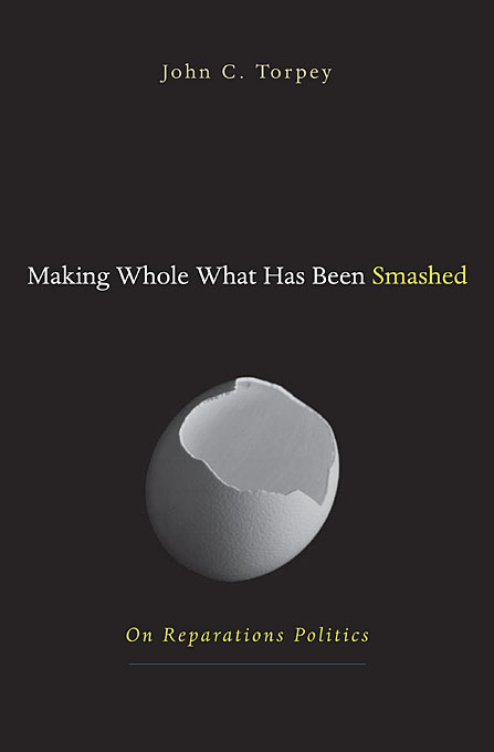 Cover: Making Whole What Has Been Smashed: On Reparations Politics, from Harvard University Press