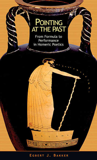 Cover: Pointing at the Past: From Formula to Performance in Homeric Poetics, from Harvard University Press