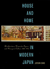 Cover: House and Home in Modern Japan: Architecture, Domestic Space, and Bourgeois Culture, 1880-1930