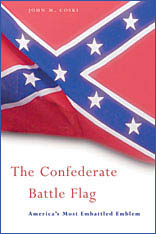 Cover: The Confederate Battle Flag: America's Most Embattled Emblem, by John M. Coski, from Harvard University Press