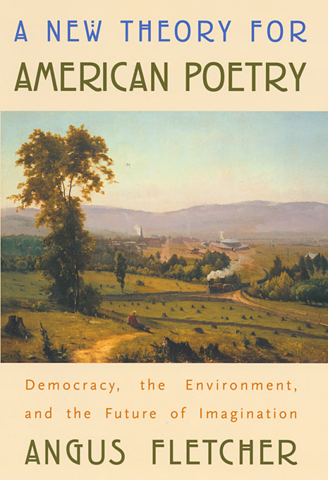 Cover: A New Theory for American Poetry: Democracy, the Environment, and the Future of Imagination, from Harvard University Press