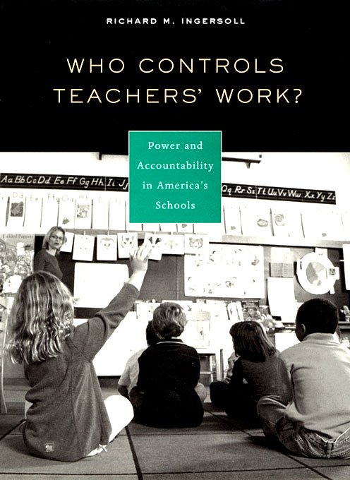 Cover: Who Controls Teachers' Work?: Power and Accountability in America's Schools, from Harvard University Press