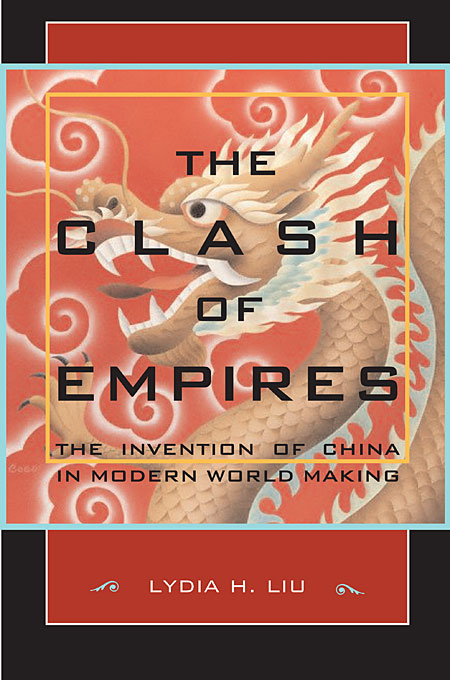 Cover: The Clash of Empires: The Invention of China in Modern World Making, from Harvard University Press