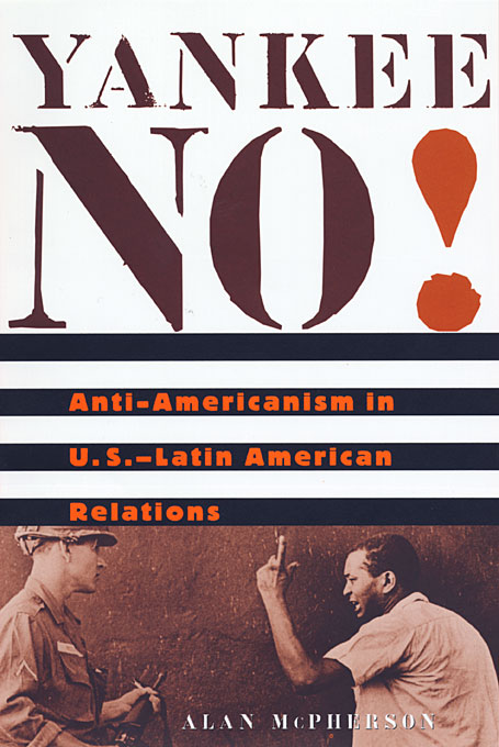 Cover: Yankee No!: Anti-Americanism in U.S.-Latin American Relations, from Harvard University Press