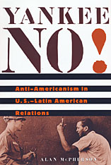 Cover: Yankee No!: Anti-Americanism in U.S.–Latin American Relations