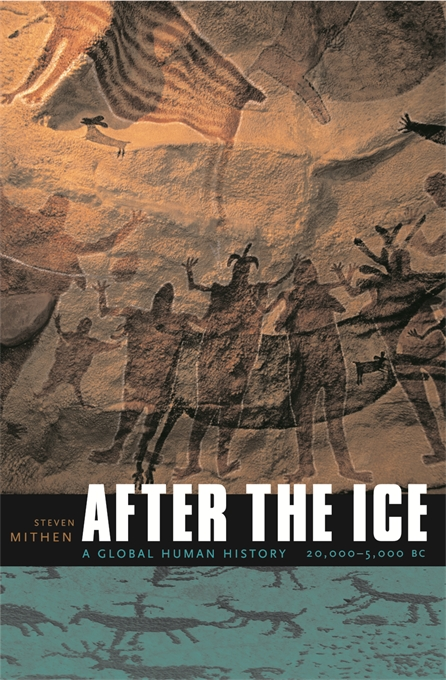 Cover: After the Ice: A Global Human History, 20,000–5000 BC, from Harvard University Press