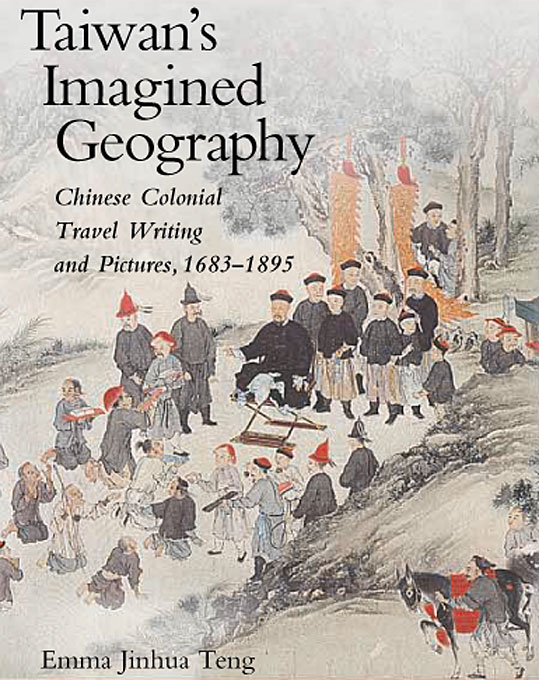 Cover: Taiwan's Imagined Geography: Chinese Colonial Travel Writing and Pictures, 1683–1895, from Harvard University Press