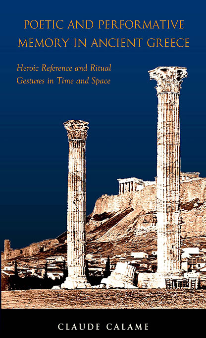 Cover: Poetic and Performative Memory in Ancient Greece: Heroic Reference and Ritual Gestures in Time and Space, from Harvard University Press