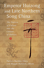 Cover: Emperor Huizong and Late Northern Song China: The Politics of Culture and the Culture of Politics