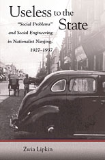 "Cover: Useless to the State: ""Social Problems"" and Social Engineering in Nationalist Nanjing, 1927–1937"