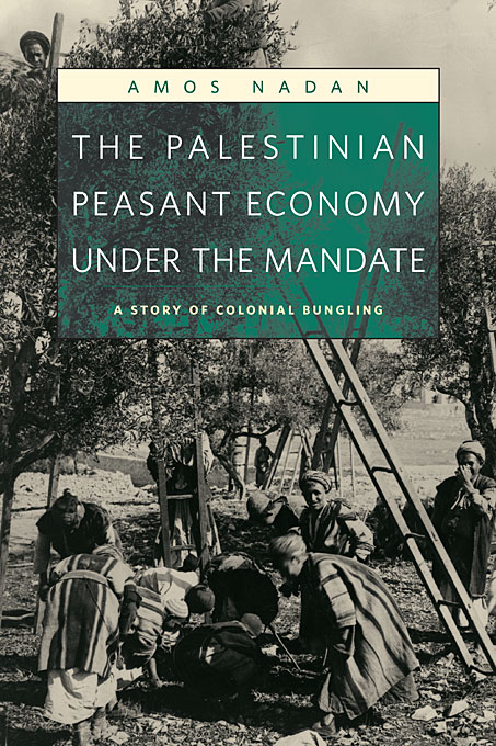 Cover: The Palestinian Peasant Economy under the Mandate: A Story of Colonial Bungling, from Harvard University Press