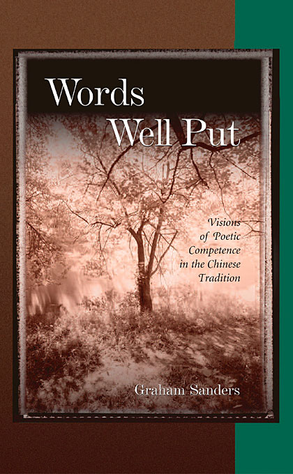 Cover: Words Well Put: Visions of Poetic Competence in the Chinese Tradition, from Harvard University Press
