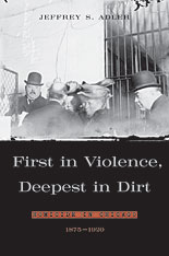 Cover: First in Violence, Deepest in Dirt: Homicide in Chicago, 1875-1920