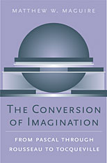 Cover: The Conversion of Imagination: From Pascal through Rousseau to Tocqueville