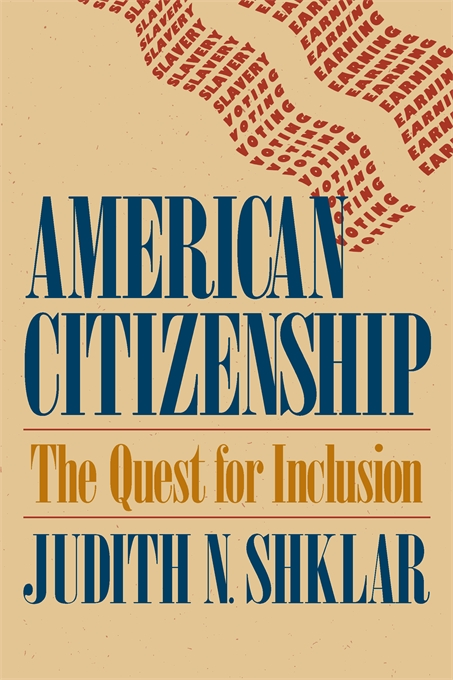 Cover: American Citizenship: The Quest for Inclusion, from Harvard University Press