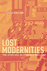 Cover: Lost Modernities: China, Vietnam, Korea, and the Hazards of World History