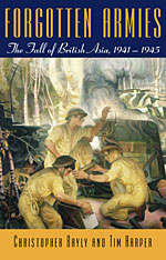 Cover: Forgotten Armies: The Fall of British Asia, 1941–1945, by Christopher Bayly and Tim Harper, from Harvard University Press