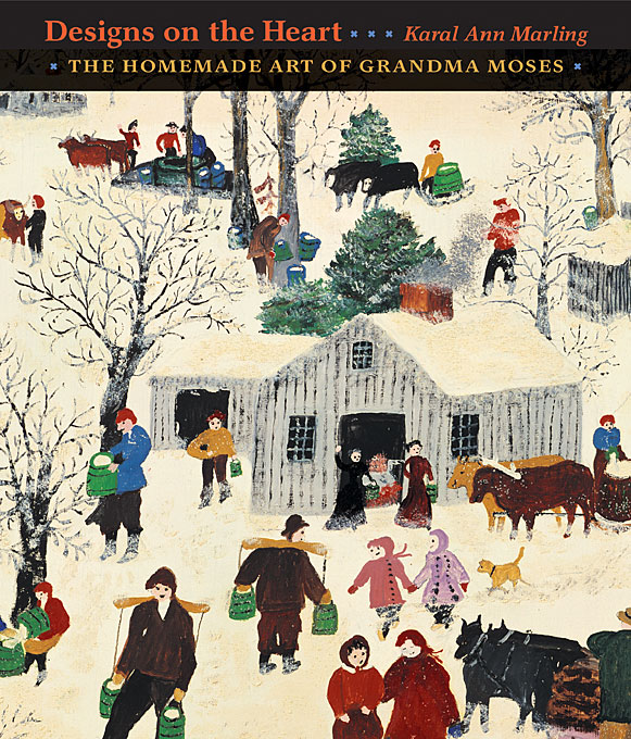 Cover: Designs on the Heart: The Homemade Art of Grandma Moses, from Harvard University Press