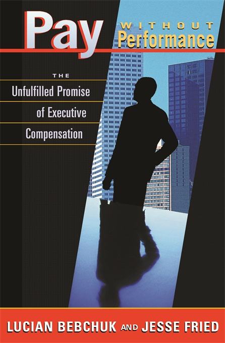 Cover: Pay without Performance: The Unfulfilled Promise of Executive Compensation, from Harvard University Press