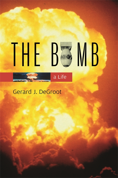 Cover: The Bomb: A Life, from Harvard University Press