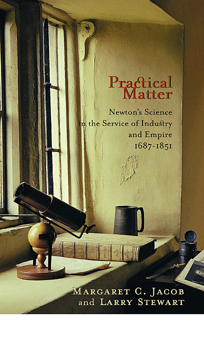 Cover: Practical Matter: Newton's Science in the Service of Industry and Empire, 1687–1851, from Harvard University Press