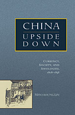 Cover: China Upside Down: Currency, Society, and Ideologies, 1808–1856