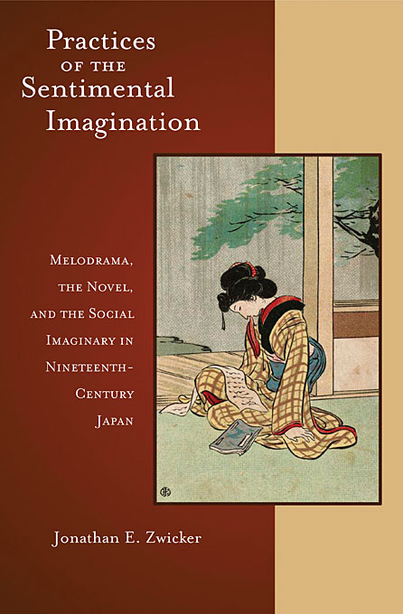 Cover: Practices of the Sentimental Imagination: Melodrama, the Novel, and the Social Imaginary in Nineteenth-Century Japan, from Harvard University Press
