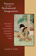 Cover: Practices of the Sentimental Imagination: Melodrama, the Novel, and the Social Imaginary in Nineteenth-Century Japan