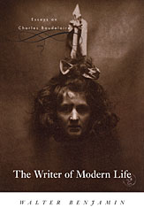 Cover: The Writer of Modern Life: Essays on Charles Baudelaire