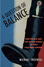 Cover: A Question of Balance: How France and the United States Created Cold War Europe