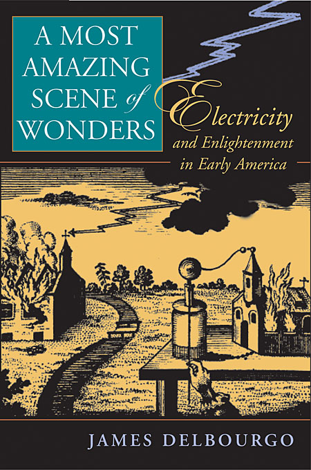 Cover: A Most Amazing Scene of Wonders: Electricity and Enlightenment in Early America, from Harvard University Press