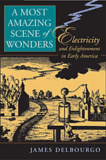 Cover: A Most Amazing Scene of Wonders: Electricity and Enlightenment in Early America